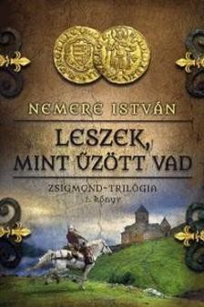 Leszek, mint űzött vad - Zsigmond-trilógia 1.