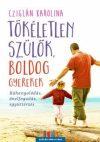 Tökéletlen szülők, boldog gyerekek - Ráhangolódás, önelfogadás, együttérzés