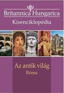 Az antik világ / Róma - Britannica Hungarica Kisenciklopédia