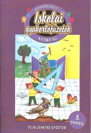 Iskolai gyakorlófüzetek - Matematika 5. osztály / Kisgondolkodó 1.