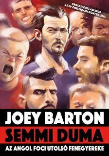 Joey Barton: Semmi duma - Az angol foci utolsó fenegyereke