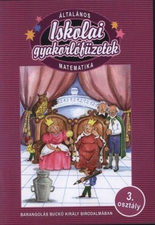 Iskolai gyakorlófüzetek - Matematika 3. osztály / Barangolás Buckó Király birodalmában