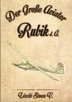 Der Große Aviator Rubik d. ä. (A Nagy Magyar Aviátor: Id. Rubik)