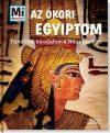 Az ókori Egyiptom - Tündöklő birodalom a Nílus partján