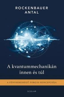 A kvantummechanikán innen és túl / A fénysebességű forgás koncepciója